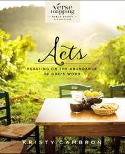 Verse Mapping Acts - Feasting on the Abundance of God's Word ebook by Kristy Cambron