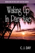 Waking Up in Paradise ebook by CJ Day