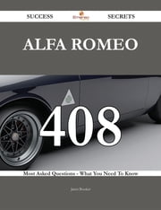 Alfa Romeo 408 Success Secrets - 408 Most Asked Questions On Alfa Romeo - What You Need To Know ebook by Janet Booker