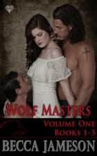 Wolf Masters Boxed Set Volume One ebook by Becca Jameson