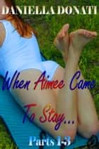 When Aimee Came To Stay: Parts 1-3 ebook by