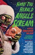 Hark! The Herald Angels Scream ebook by Christopher Golden