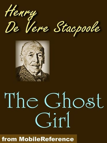 The Ghost Girl (Mobi Classics) ebook by Henry De Vere Stacpoole