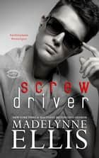 Screw Driver - Stirred Passions Bomb Shots, #1 ebook by Madelynne Ellis