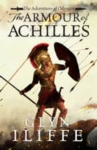 The Armour of Achilles ebook by Glyn Iliffe