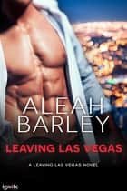 Leaving Las Vegas ebook by Aleah Barley