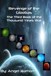 Revenge of the Gloobas - The Third Book of the Thousand Years War Series ebook by Angel Ramon