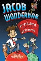 Jacob Wonderbar for President of the Universe ebook by Nathan Bransford