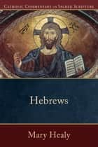 Hebrews (Catholic Commentary on Sacred Scripture) ebook by Mary Healy,Mary Healy,Peter Williamson