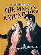 "The Man in Ratcatcher ebook by H. C. (""Snapper"") McNeile"