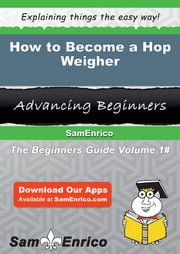How to Become a Hop Weigher - How to Become a Hop Weigher ebook by Ina Pace