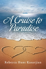 A Cruise to Paradise ebook by Rebecca Hunt Kasarjian