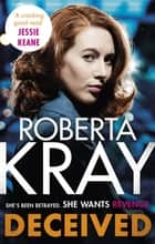 Deceived - the must-read, gripping crime novel from the bestselling author ebook by Roberta Kray