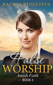 Amish Home: False Worship - Book 3 - Amish Faith (False Worship) Series, #3 ebook by Rachel Stoltzfus