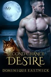 Second Chance Desire (Hot Moon Rising #8) ebook by Dominique Eastwick