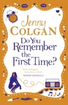 Do You Remember the First Time? ebook by Jenny Colgan