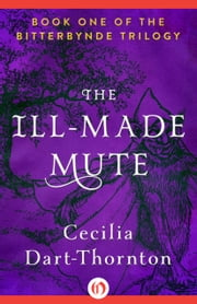 The Ill-Made Mute ebook by Cecilia Dart-Thornton