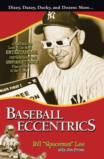 "Baseball Eccentrics - A Definitive Look at the Most Entertaining, Outrageous and Unforgettable Characters in the Game ebook by Bill ""Spaceman"" Lee,Jim Prime"