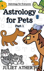 Astrology For Pets - Part 1 (Astrology For Everyone series) ebook by Juliet Atherton