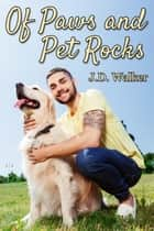 Of Paws and Pet Rocks ebook by J.D. Walker