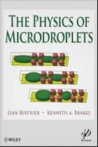 The Physics of Microdroplets ebook by Jean Berthier, Kenneth A. Brakke