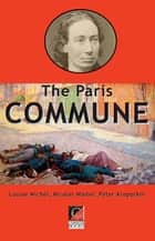 THE PARIS COMMUNE ebook by Louise Michel, Peter Kropotkin, Nicolas Walter
