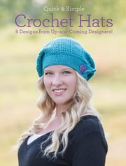 Quick and Simple Crochet Hats - 8 Designs from Up-and-Coming Designers! ebook by Melissa Armstrong,Ava Lynne Green