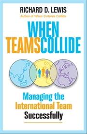 When Teams Collide - Managing the International Team Successfully ebook by Richard D. Lewis