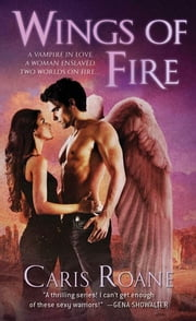 Wings of Fire - Book 3 of The Guardians of Ascension Paranormal Romance Trilogy ebook by Caris Roane