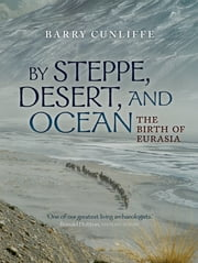 By Steppe, Desert, and Ocean - The Birth of Eurasia ebook by Sir Barry Cunliffe