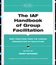 The IAF Handbook of Group Facilitation - Best Practices from the Leading Organization in Facilitation ebook by Sandy Schuman