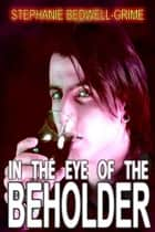 In the Eye of the Beholder ebook by Stephanie Bedwell-Grime