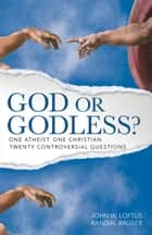 God or Godless? - One Atheist. One Christian. Twenty Controversial Questions. ebook by John W. Loftus, Randal Rauser
