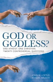 God or Godless? - One Atheist. One Christian. Twenty Controversial Questions. ebook by John W. Loftus,Randal Rauser