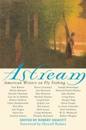 Astream - American Writers on Fly Fishing ebook by