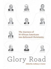 Glory Road - The Journeys of 10 African-Americans into Reformed Christianity ebook by Ken Jones,Reddit  Andrews III,Louis C. Love Jr.,Michael Leach,Eric C. Redmond,Roger Skepple,Lance Lewis,Anthony B. Bradley,Thabiti M. Anyabwile,Anthony J. Carter