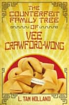 The Counterfeit Family Tree of Vee Crawford-Wong ebook by L. Tam Holland