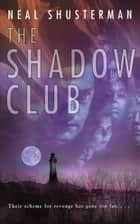 The Shadow Club ebook by Neal Shusterman