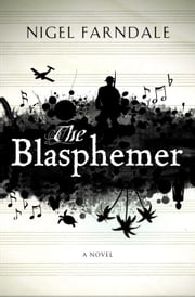 The Blasphemer - A Novel ebook by Nigel Farndale