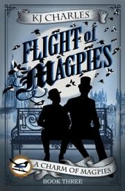 Flight of Magpies - A Charm of Magpies, #3 ebook by KJ Charles