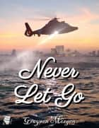 Never Let Go ebook by Graysen Morgen