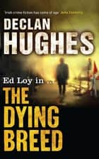 The Dying Breed ebook by Declan Hughes