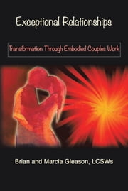 Exceptional Relationships - Transformation Through Embodied Couples Work ebook by Brian Gleason; Marcia Gleason
