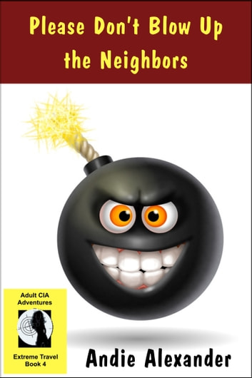 Please Don't Blow Up the Neighbors ebook by Andie Alexander