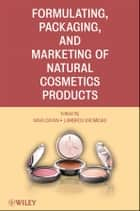 Formulating, Packaging, and Marketing of Natural Cosmetic Products ebook by Nava Dayan, Lambros Kromidas