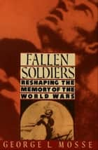 Fallen Soldiers - Reshaping the Memory of the World Wars ebook by