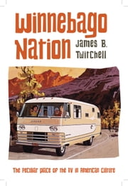 Winnebago Nation - The RV in American Culture ebook by James B. Twitchell