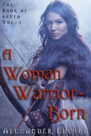 A Woman Warrior Born ebook by Alexander Edlund