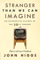 Stranger Than We Can Imagine ebook by John Higgs