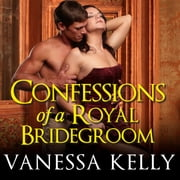 Confessions of a Royal Bridegroom audiobook by Vanessa Kelly